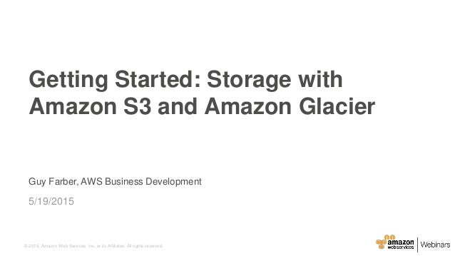 © 2015, Amazon Web Services, Inc. or its Affiliates. All rights reserved. Guy Farber, AWS Business Development 5/19/2015 G...