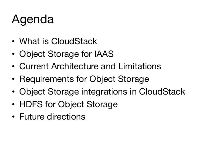 Agenda•   What is CloudStack•   Object Storage for IAAS•   Current Architecture and Limitations•   Requirements for Ob...