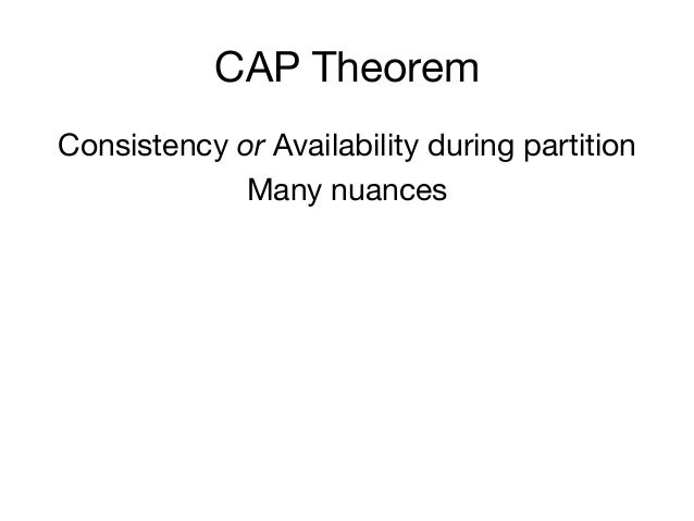 CAP TheoremConsistency or Availability during partition             Many nuances