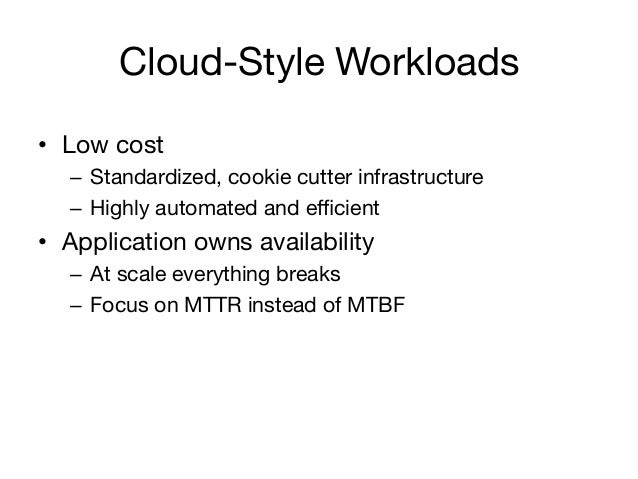 Cloud-Style Workloads• Low cost   – Standardized, cookie cutter infrastructure   – Highly automated and efficient• Appli...