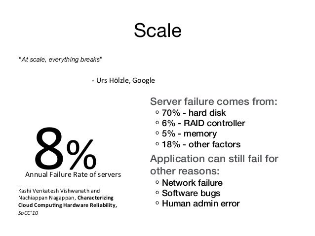 """Scale""""At scale, everything breaks""""                                                  -‐ Urs Hölzle, Google!         ..."""