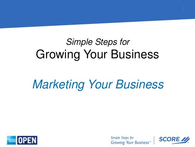 Simple Steps for Growing Your Business 1 Marketing Your Business