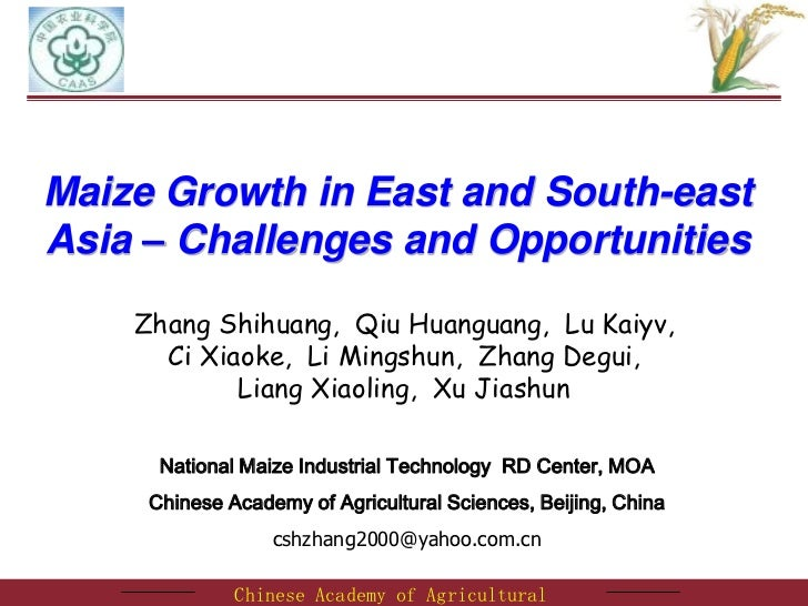 Maize Growth in East and South-eastAsia – Challenges and Opportunities    Zhang Shihuang, Qiu Huanguang, Lu Kaiyv,      Ci...