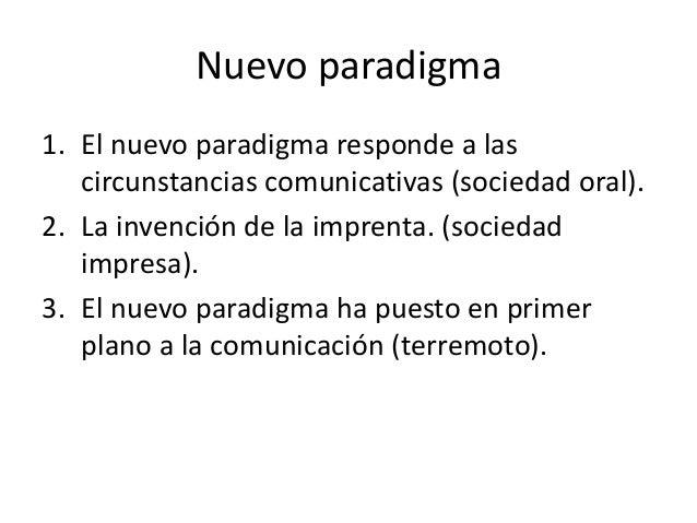Nuevo paradigma1. El nuevo paradigma responde a las   circunstancias comunicativas (sociedad oral).2. La invención de la i...
