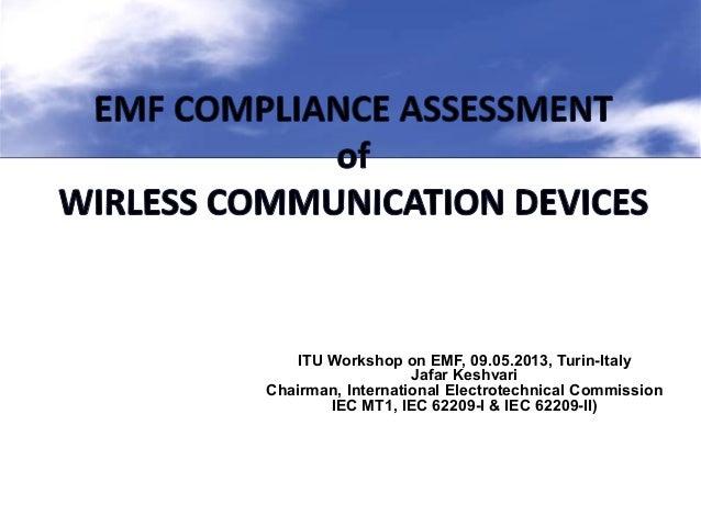 ITU Workshop on EMF, 09.05.2013, Turin-ItalyJafar KeshvariChairman, International Electrotechnical CommissionIEC MT1, IEC ...
