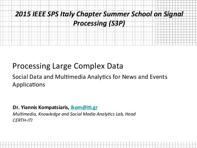 Processing  Large  Complex  Data   Social  Data  and  Mul8media  Analy8cs  for  News  and  Events...
