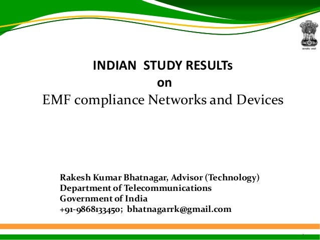 1INDIAN STUDY RESULTsonEMF compliance Networks and DevicesRakesh Kumar Bhatnagar, Advisor (Technology)Department of Teleco...