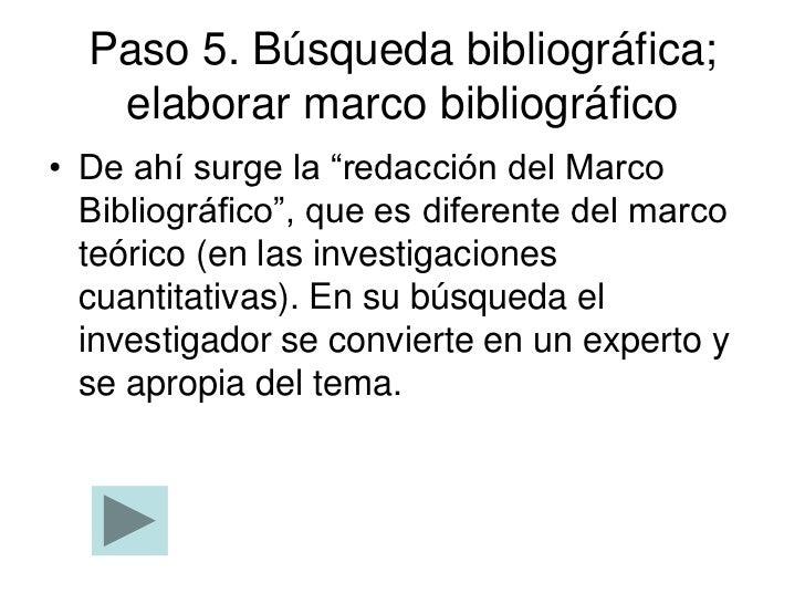 """Paso 5. Búsqueda bibliográfica;   elaborar marco bibliográfico• De ahí surge la """"redacción del Marco  Bibliográfico"""", que ..."""