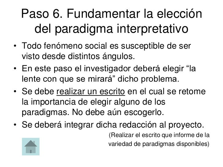 Paso 6. Fundamentar la elección   del paradigma interpretativo• Todo fenómeno social es susceptible de ser  visto desde di...