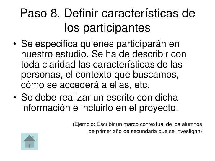 Paso 8. Definir características de         los participantes• Se especifica quienes participarán en  nuestro estudio. Se h...