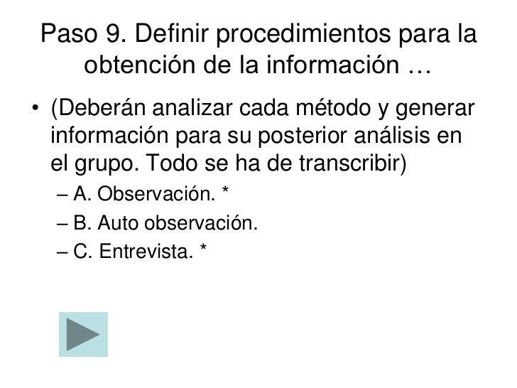 Paso 9. Definir procedimientos para la   obtención de la información …• (Deberán analizar cada método y generar  informaci...