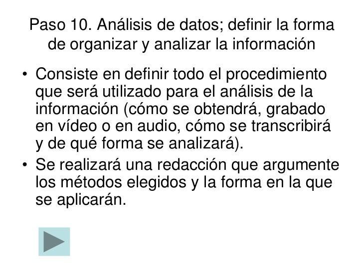 Paso 10. Análisis de datos; definir la forma  de organizar y analizar la información• Consiste en definir todo el procedim...
