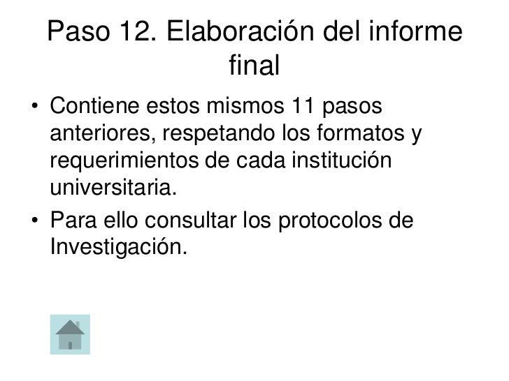 Paso 12. Elaboración del informe              final• Contiene estos mismos 11 pasos  anteriores, respetando los formatos y...