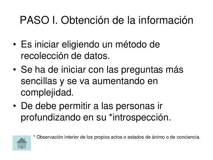 PASO I. Obtención de la información• Es iniciar eligiendo un método de  recolección de datos.• Se ha de iniciar con las pr...