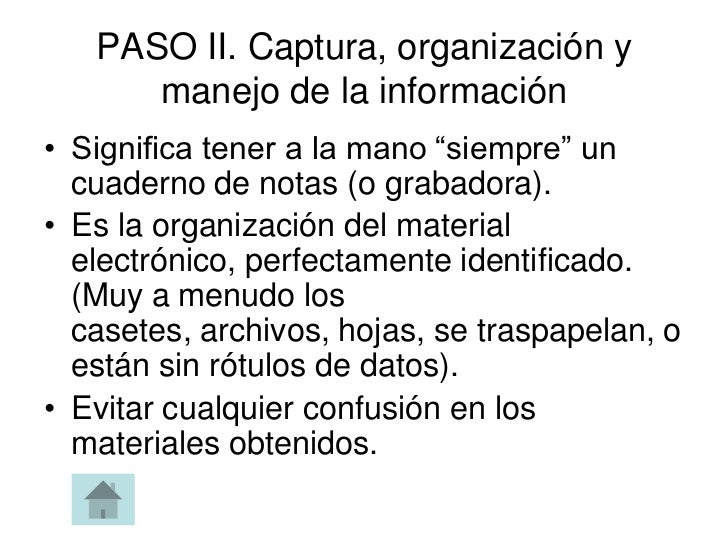 """PASO II. Captura, organización y      manejo de la información• Significa tener a la mano """"siempre"""" un  cuaderno de notas ..."""