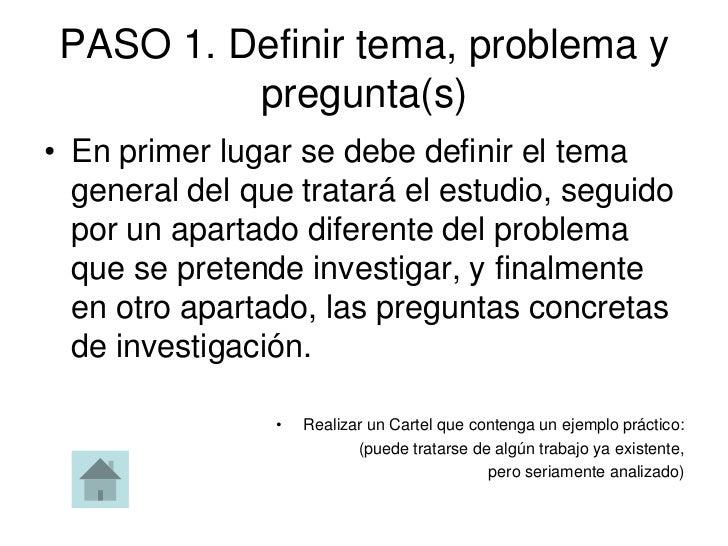 PASO 1. Definir tema, problema y          pregunta(s)• En primer lugar se debe definir el tema  general del que tratará el...