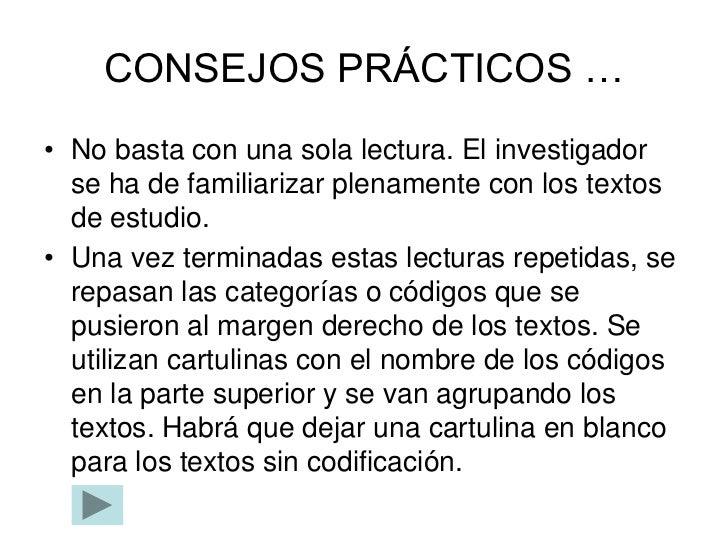 CONSEJOS PRÁCTICOS …• No basta con una sola lectura. El investigador  se ha de familiarizar plenamente con los textos  de ...