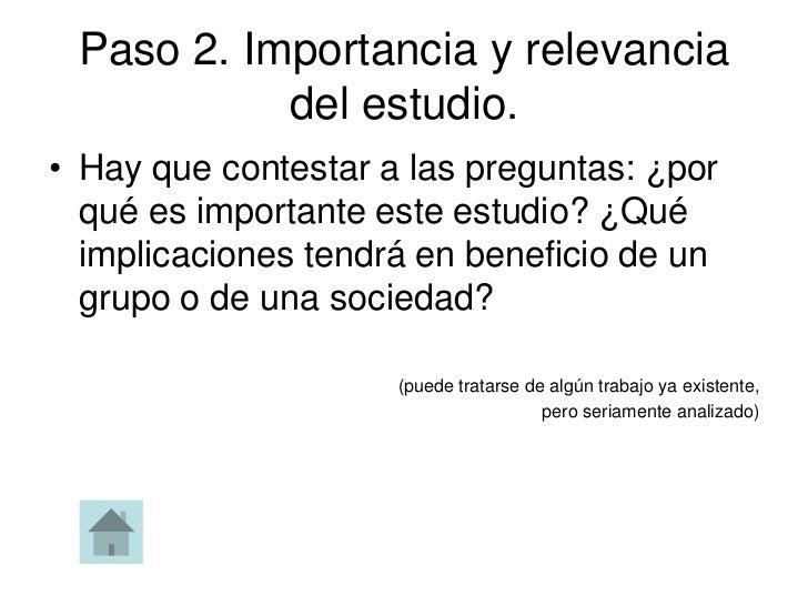 Paso 2. Importancia y relevancia           del estudio.• Hay que contestar a las preguntas: ¿por  qué es importante este e...