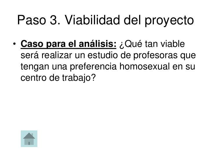 Paso 3. Viabilidad del proyecto• Caso para el análisis: ¿Qué tan viable  será realizar un estudio de profesoras que  tenga...