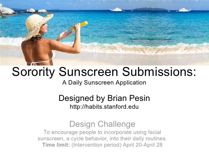 Sorority Sunscreen Submissions: A Daily Sunscreen Application Designed by Brian Pesin http://habits.stanford.edu
