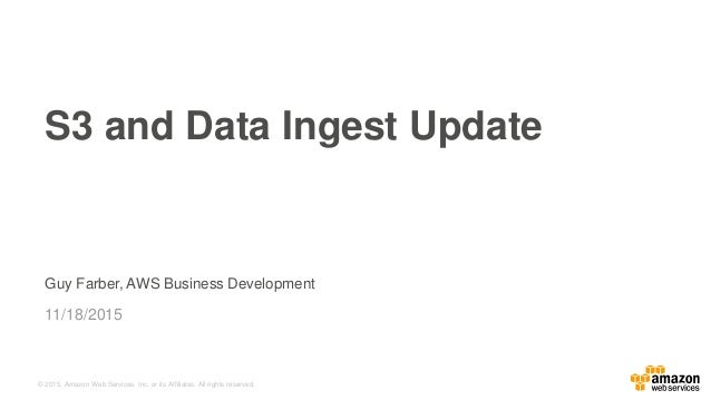 © 2015, Amazon Web Services, Inc. or its Affiliates. All rights reserved. Guy Farber, AWS Business Development 11/18/2015 ...