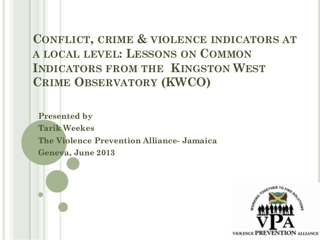 CONFLICT, CRIME & VIOLENCE INDICATORS AT A LOCAL LEVEL: LESSONS ON COMMON INDICATORS FROM THE KINGSTON WEST CRIME OBSERVAT...