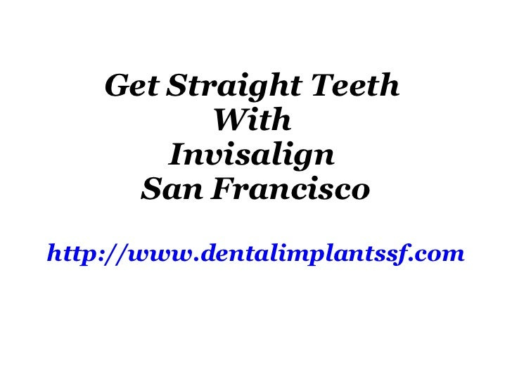 Get Straight Teeth  With  Invisalign  San Francisco http://www.dentalimplantssf.com
