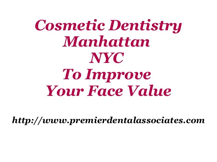 Cosmetic Dentistry Manhattan  NYC  To Improve  Your Face Value http://www.premierdentalassociates.com