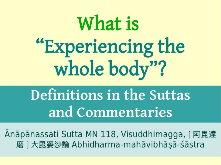 "What is      ""Experiencing the        whole body""?     Definitions in the Suttas       and CommentariesĀnāpānassati Sutta ..."