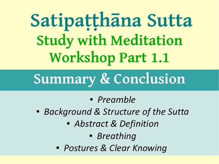 Satipaṭṭhāna SuttaStudy with Meditation  Workshop Part 1.1Summary & Conclusion               ●Preamble●   Background & Str...