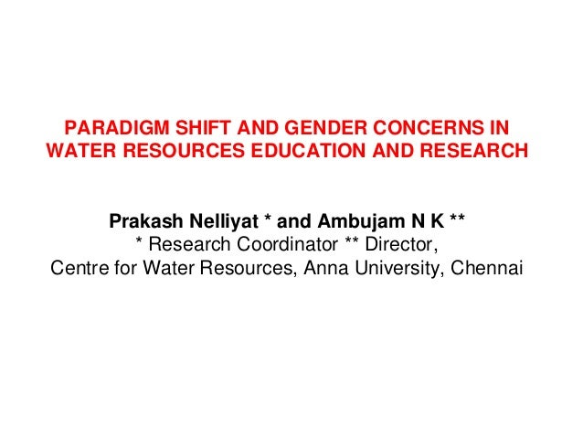 PARADIGM SHIFT AND GENDER CONCERNS INWATER RESOURCES EDUCATION AND RESEARCH      Prakash Nelliyat * and Ambujam N K **    ...