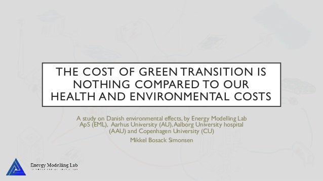 THE COST OF GREEN TRANSITION IS NOTHING COMPARED TO OUR HEALTH AND ENVIRONMENTAL COSTS A study on Danish environmental eff...