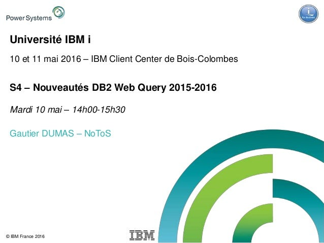 IBM Power Systems - IBM i © IBM France 2016 Université IBM i 10 et 11 mai 2016 – IBM Client Center de Bois-Colombes S4 – N...
