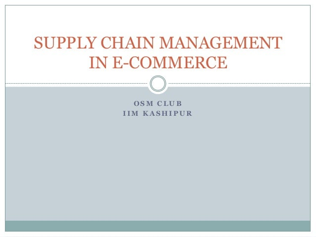 SUPPLY CHAIN MANAGEMENT IN E-COMMERCE OSM CLUB IIM KASHIPUR