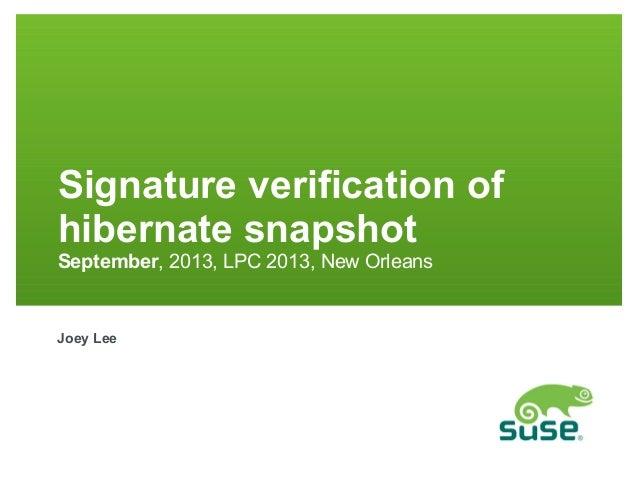 Signature verification of hibernate snapshot September, 2013, LPC 2013, New Orleans  Joey Lee