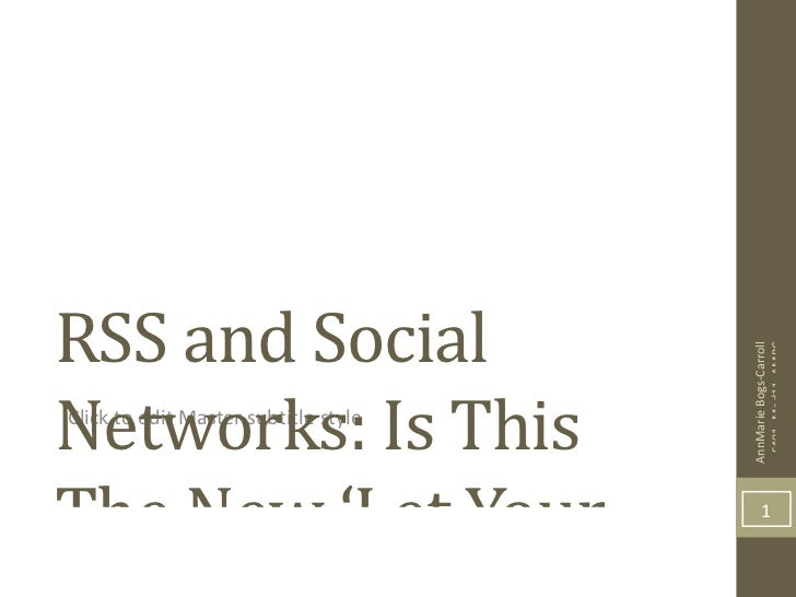 RSS and Social Networks: Is This The New 'Let Your Fingers Do The Walking'? AnnMarie Bogs-Carroll S401_Mod11_AMBC