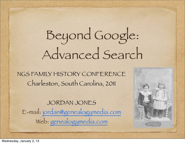 Beyond Google:                           Advanced Search         NGS FAMILY HISTORY CONFERENCE                Charleston, ...