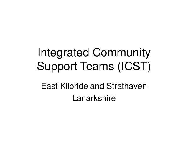 Integrated Community Support Teams (ICST) East Kilbride and Strathaven Lanarkshire
