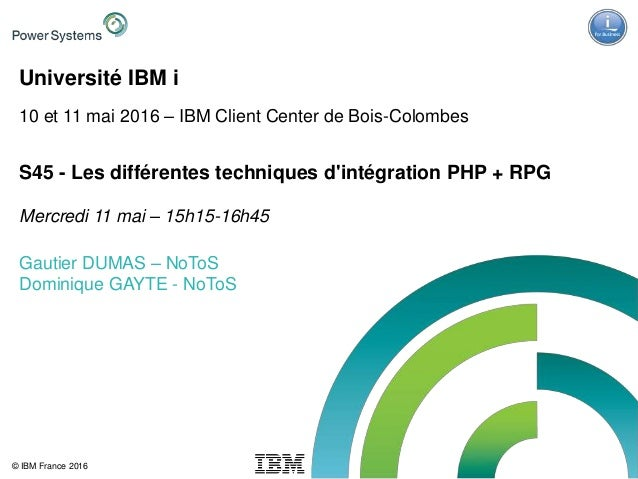IBM Power Systems - IBM i © IBM France 2016 Université IBM i 10 et 11 mai 2016 – IBM Client Center de Bois-Colombes S45 - ...