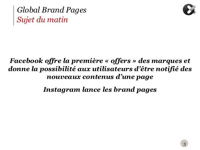Global Brand Pages  Sujet du matinF acebook offre la première « offers » des marques etdonne la possibilité aux utilisate...