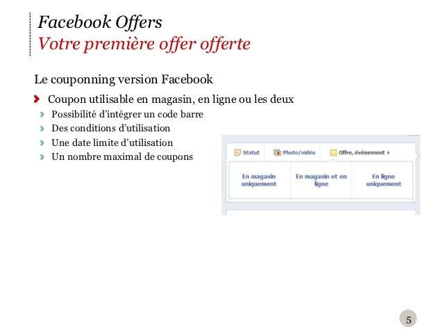 Facebook OffersVotre première offer offerteL e couponning version Facebook  Coupon utilisable en magasin, en ligne ou les...