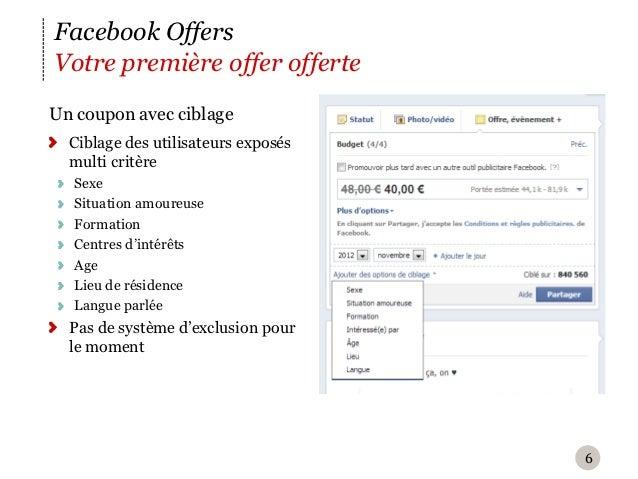 Facebook OffersVotre première offer offerteU n coupon avec ciblage  Ciblage des utilisateurs exposés  multi critère   Sex...