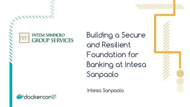 Building a Secure and Resilient Foundation for Banking at Intesa Sanpaolo Intesa Sanpaolo