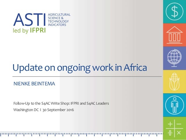 UpdateonongoingworkinAfrica NIENKEBEINTEMA Follow-Up to the S4ACWrite Shop: IFPRI and S4ACLeaders WashingtonDC I 30Septemb...