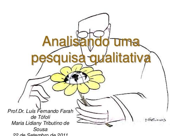 Analisando uma          pesquisa qualitativaProf.Dr. Luís Fernando Farah           de Tófoli Maria Lidiany Tributino de   ...