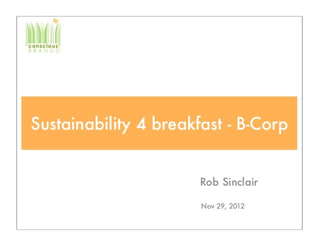 Sustainability 4 breakfast - B-Corp                       Rob Sinclair                       Nov 29, 2012