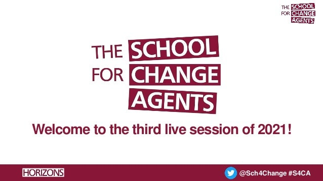 The School for Change Agents LIVE session 3 1 June 2021