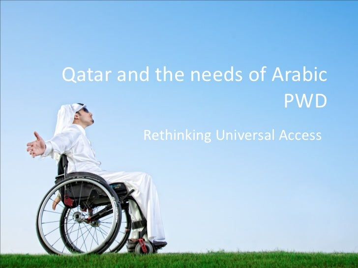 Qatar and the needs of Arabic PWD Rethinking Universal Access