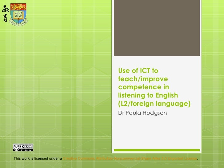 Use of ICT to teach/improve competence in listening to English (L2/foreign language) Dr Paula Hodgson