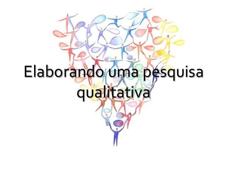 Elaborando uma pesquisa       qualitativa
